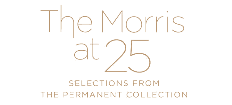 The Morris at 25 - Selections from the permanent collection